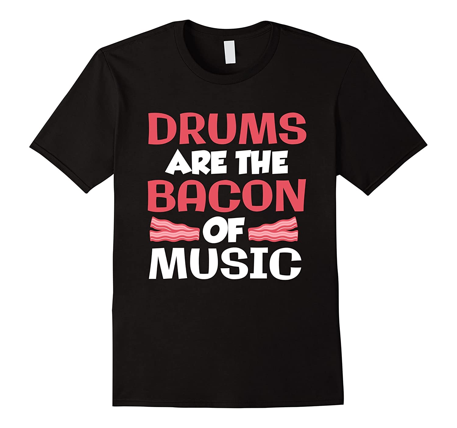 Drums Are The Bacon Of Music, Band Drummer Graphic T Shirt-Art