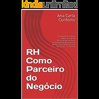 RH Como Parceiro do Negócio: Compartilhando a experiência de desenvolvimento e implantação do modelo de Business Partner em Recursos Humanos