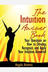 The Intuition Answer Book. Your Questions on How to Develop, Recognize and Apply Your Intuition Answered Kindle Edition