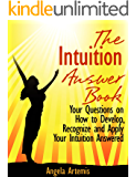 The Intuition Answer Book. Your Questions on How to Develop, Recognize and Apply Your Intuition Answered