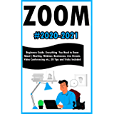 Zoom: 2020-2021 Beginners Guide. Everything You Need to Know About ( Meeting , Webinar , Businesses , Live Stream…
