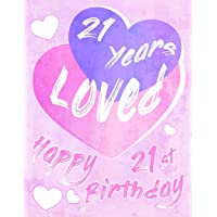 Happy 21st Birthday: 21 Years Loved, Say Happy Birthday and Show Your Love All in One Sweet Birthday Book to Use as a Journal or Notebook. Better Than a Birthday Card!