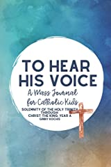 To Hear His Voice: A Mass Journal for Catholic Kids: Solemnity of the Holy Trinity Through Christ The King, Year A (Part Two) Paperback