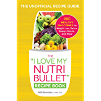 """The I Love My NutriBullet Recipe Book: 200 Healthy Smoothies for Weight Loss, Detox, Energy Boosts, and More (""""I Love My"""" Series)"""
