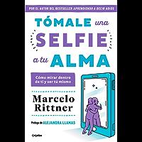 Tómale una selfie a tu alma: Cómo mirar dentro de ti y ser tú mismo