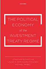 The Political Economy of the Investment Treaty Regime Kindle Edition