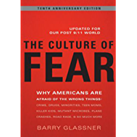 The Culture of Fear: Why Americans Are Afraid of the Wrong Things: Crime, Drugs, Minorities, Teen Moms, Killer Kids, Muta (English Edition)