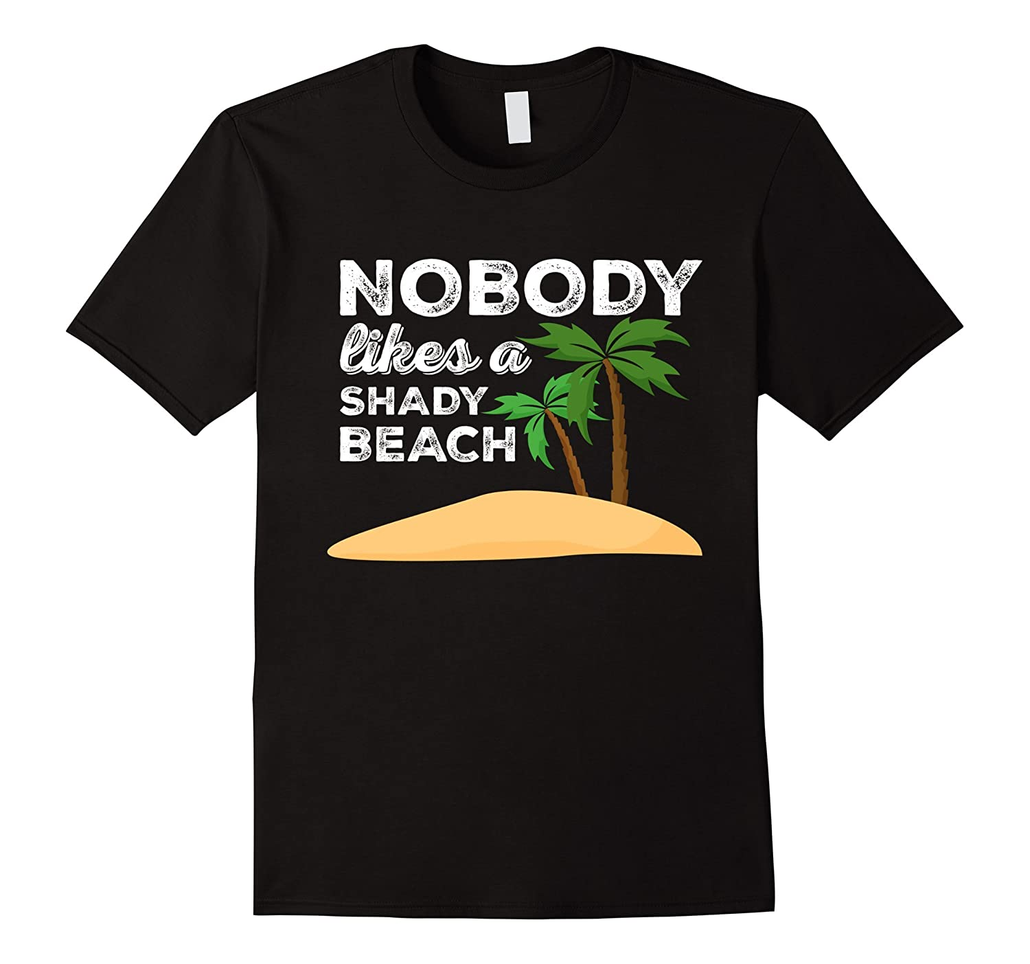 Nobody Likes A Shady Beach Funny Island Palm Tree T-Shirt-CD