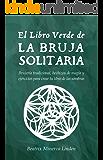 El Libro Verde De La Bruja Solitaria: Brujería tradicional, hechizos de magia y ejercicios para crear tu libro de las…