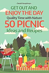 Get Out and Enjoy the Day : Quality Time with Nature; 50 Picnic Ideas and Recipes Kindle Edition