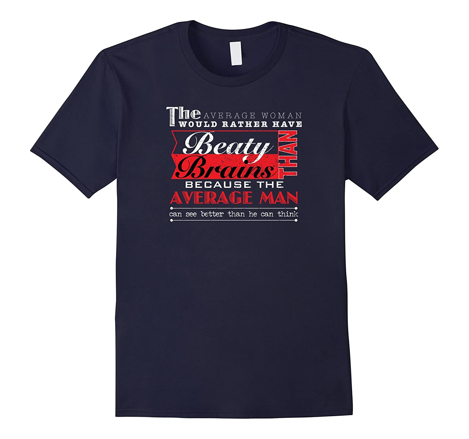 The Average Woman Would Rather Have Beauty Than Brains Shirt-Art