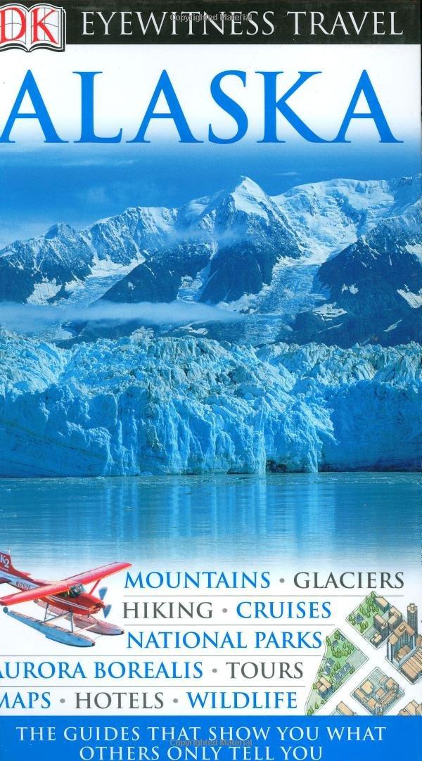 Alaska Eyewitness Travel Guides Hicks Nigel Swaney Deanna 9780756623036 Amazon Com Books