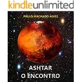 ASHTAR - O ENCONTRO