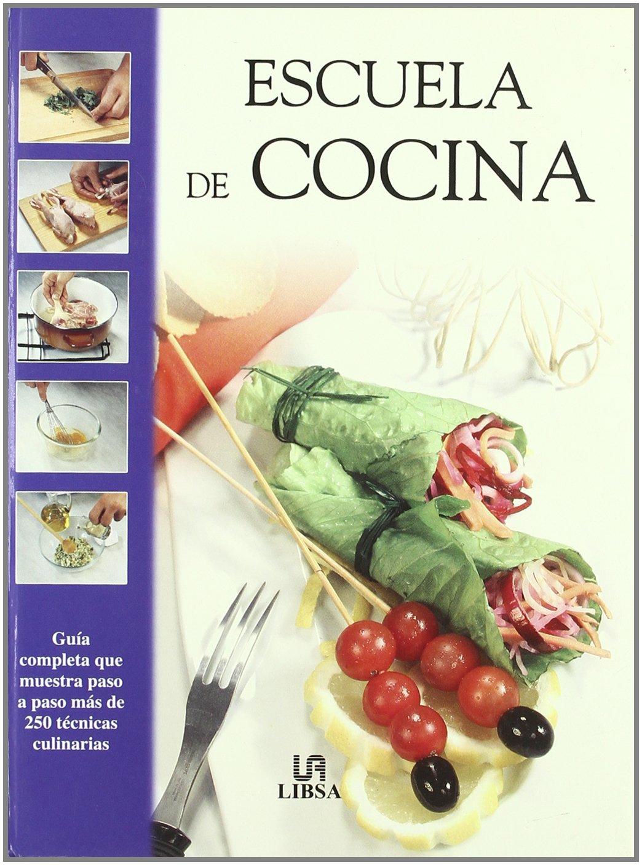 Escuela de cocina / Cooking School: Guia completa que muestra paso a paso mas de 250 tecnicas culinarias (Spanish Edition) pdf