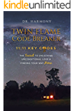Twin Flame Code Breaker: 11:11 KEY CODES The Secret to Unlocking Unconditional Love & Finding Your Way Home