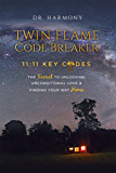 Twin Flame Code Breaker: 11:11 KEY CODES The Secret to Unlocking Unconditional Love & Finding Your Way Home (English Edition)