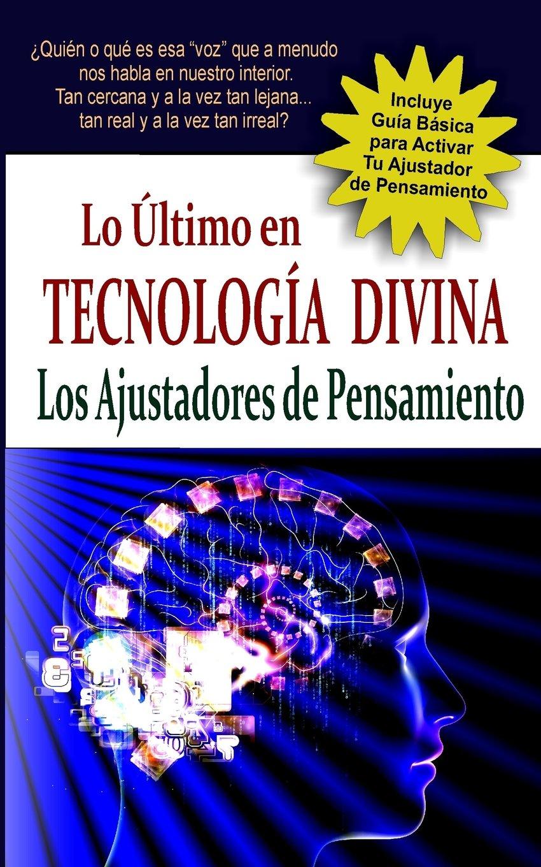 """Read Online """"Lo Ultimo en Tecnologia Divina: Los Ajustadores de Pensamiento"""": Descubre esa """"voz"""" interior que nos conecta con la energia creadora y nos permite evolucionar espiritualmente. (Spanish Edition) ebook"""