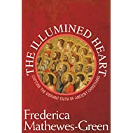 The Illumined Heart: Capture the Vibrant Faith of the Ancient Christians