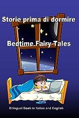 Storie prima di dormire. Bedtime Fairy Tales. Bilingual Book in Italian and English: Dual Language Stories. Edizione Bilingue (Inglese - Italiano) (Bilingual ... Books for Kids) (Italian Edition) Kindle Edition