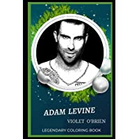 Adam Levine Legendary Coloring Book: Relax and Unwind Your Emotions with our Inspirational and Affirmative Designs