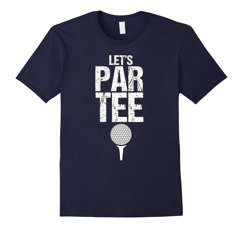 Lets Par Tee Funny Golf Gift T-Shirt-TD