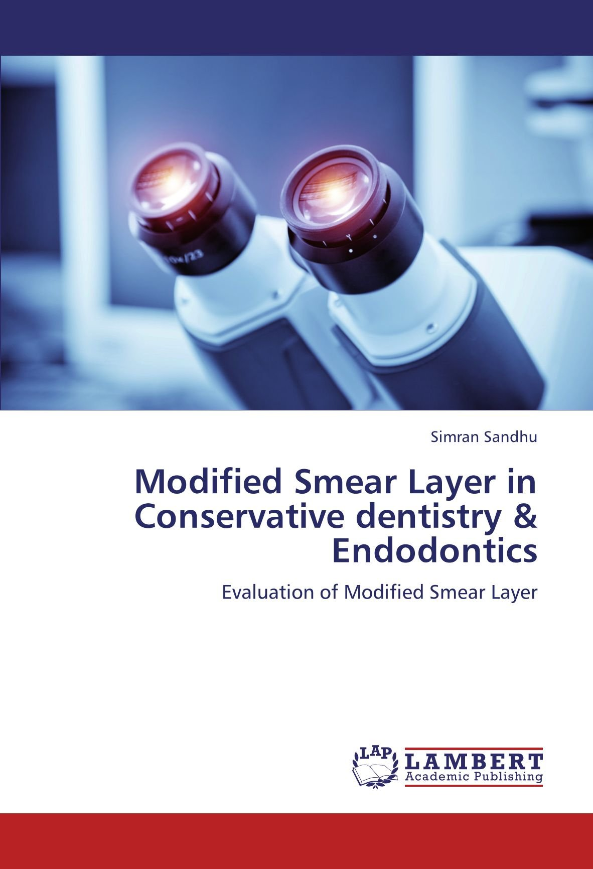 Modified Smear Layer in Conservative dentistry & Endodontics: Evaluation of Modified Smear Layer by Brand: LAP LAMBERT Academic Publishing