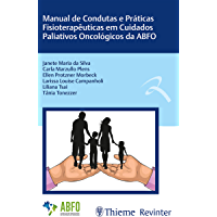Manual de Condutas e Práticas Fisioterapêuticas em Cuidados Paliativos Oncológicos da ABFO