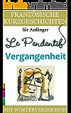 Französische Kurzgeschichten für Anfänger, Le Pendentif - Vergangenheit: Mit Wörterverzeichnis (Zweisprachig) (Französische Lektürereihe für Anfänger t. 4) (French Edition)