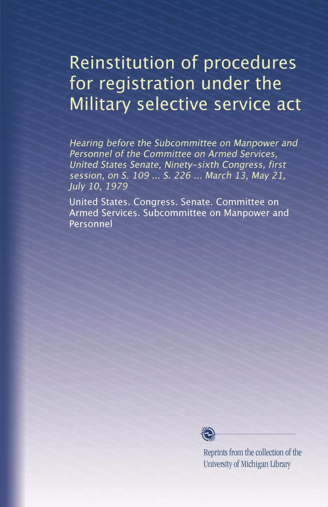 Reinstitution Of Procedures For Registration Under The Military Selective Service Act United States Congress Senate Committee On Armed Services Subcommittee On Manpower And Personnel Amazon Com Books