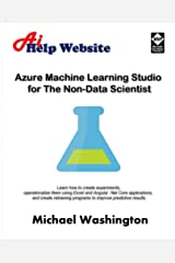 Azure Machine Learning Studio for The Non-Data Scientist: Learn how to create experiments, operationalize them using Excel and Angular .Net Core applications, and create retraining programs Kindle Edition