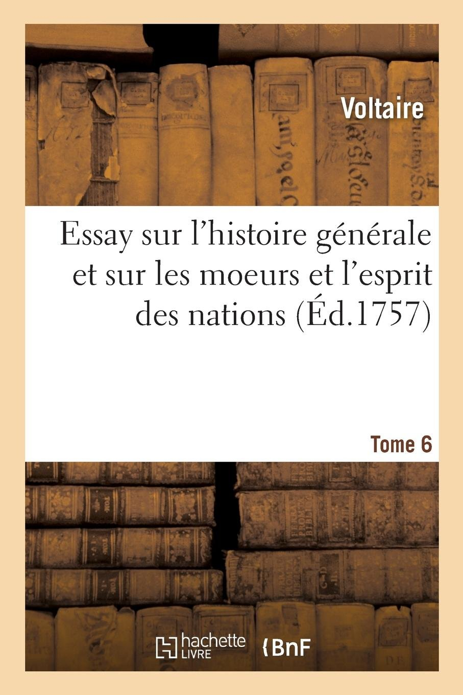 Essay Sur l'Histoire Générale, Et Sur Les Moeurs Et l'Esprit Des Nations. Tome 6 (French Edition) pdf epub