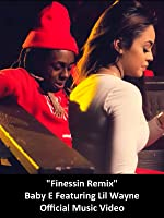 Baby E Featuring Lil Wayne - Finessin Remix (Official Music Video) [OV]