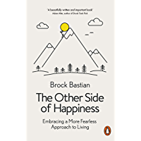 The Other Side of Happiness: Embracing a More Fearless Approach to Living