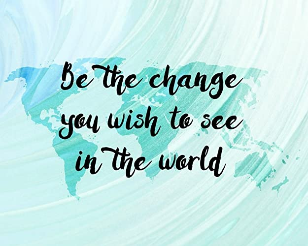 Be The Change You Wish To See In The World Inspirational Quotes Wall Art  Prints World
