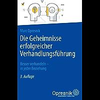 Die Geheimnisse erfolgreicher Verhandlungsführung: Besser verhandeln - in jeder Beziehung (Opresnik Management Guides 1)