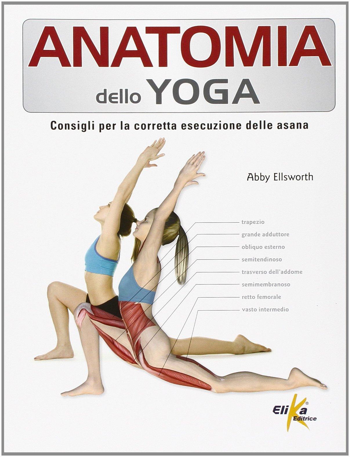 Anatomia dello yoga. Consigli per la corretta esecuzione ...