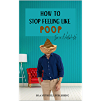 How To Stop Feeling Like Poop In A Nutshell (English Edition)