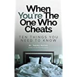 When You're The One Who Cheats: Ten Things You Need To Know