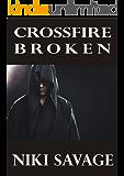 Crossfire: Broken (The Driftwood Trilogy Book 3)