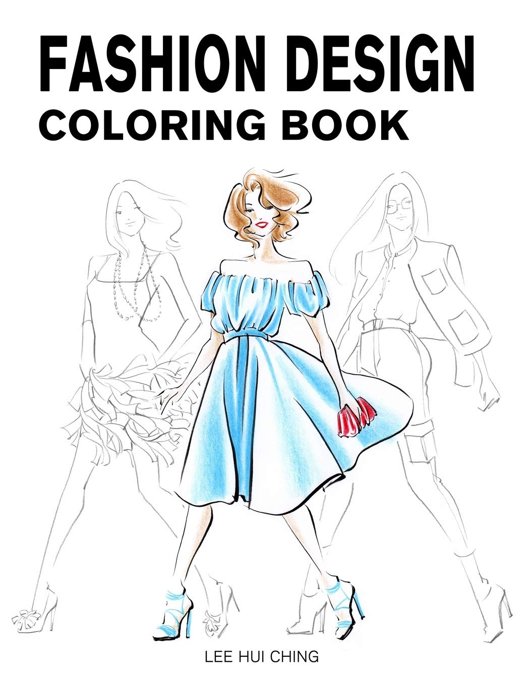 Fashion Design Coloring Book Female Figure Template Original Beautiful Fashion Sketches Created By Professional Fashion Illustrator For Easily Drawing Coloring And Stress Reliving Lee Hui Ching Derrick Lance Profashional Design