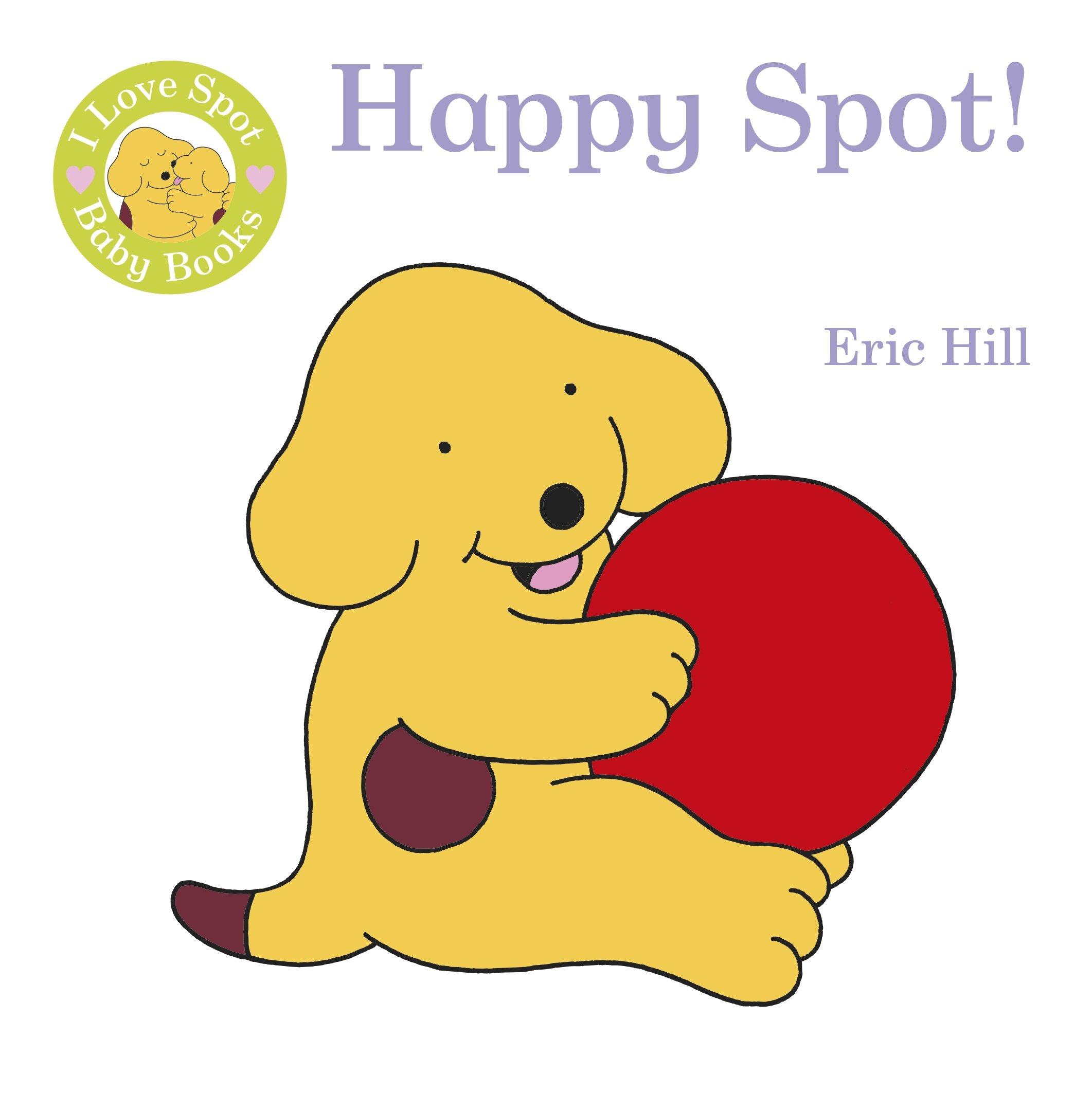 I Love Spot Baby Books Happy Spot Eric Hill 9780723271031 Amazon