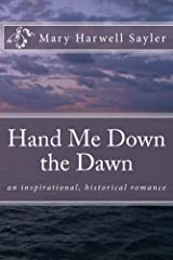 Hand Me Down the Dawn: an inspirational, historical romance novel Kindle Edition