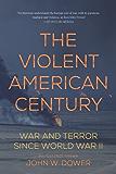 The Violent American Century: War and Terror Since World War II (Dispatch Books)