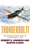 Thunderbolt!: The Extraordinary Story of a World War II Ace