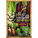 The Intelligent Gardener: Growing Nutrient-Dense Food