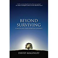 Beyond Surviving: Cancer and Your Spiritual Journey (English Edition)