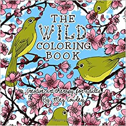 amazoncom the wild coloring book creative art therapy for adults coloring books for grownups volume 1 9781530446704 meg cowley books - Coloring Books For Grown Ups