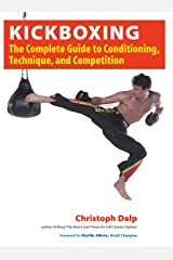 Kickboxing: The Complete Guide to Conditioning, Technique, and Competition Paperback