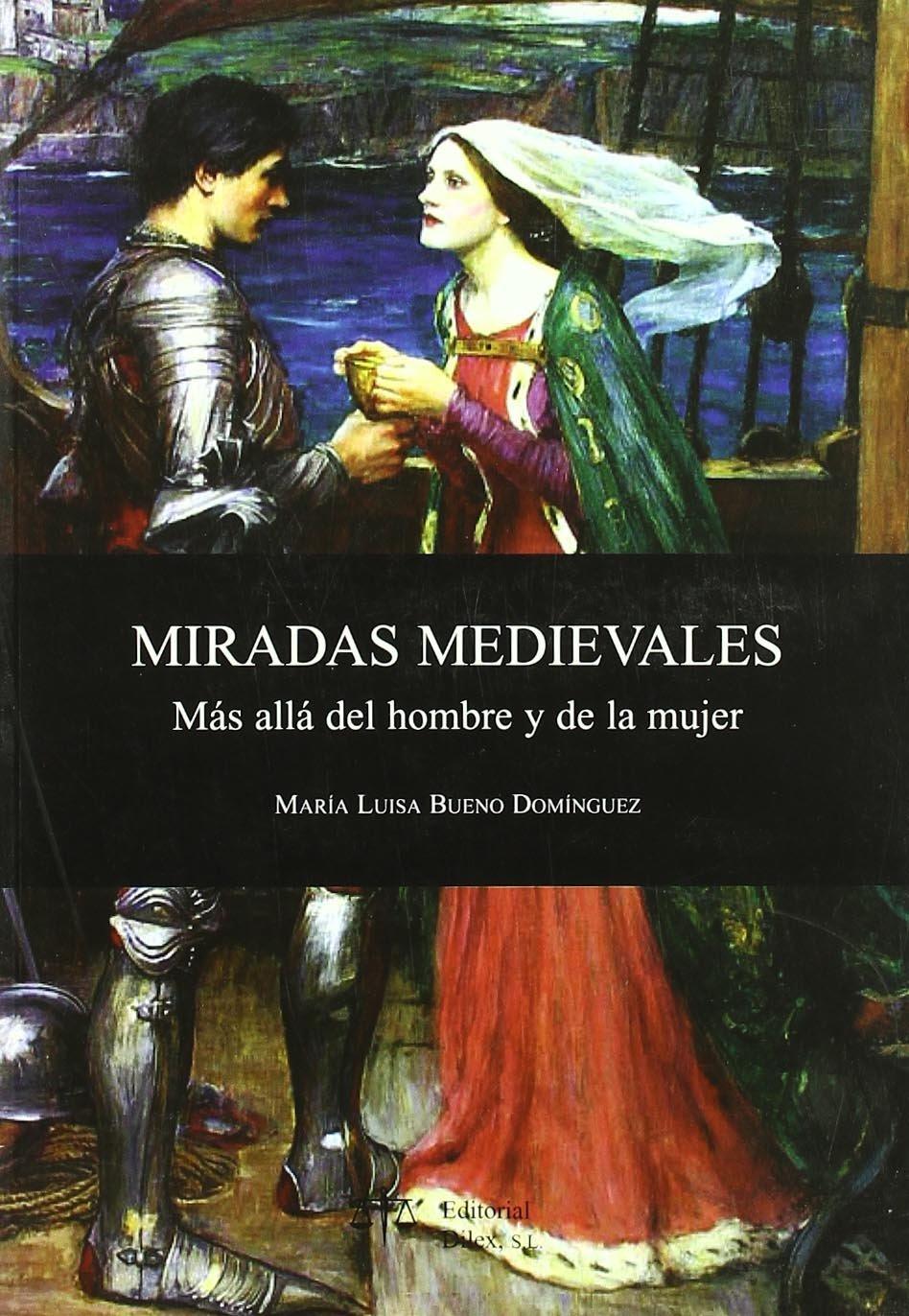 Miradas Medievales. Mas Alla Del Hombre Y De La Mujer: Amazon.es: Bueno Dominguez, Maria Luisa: Libros