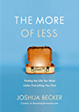The More of Less: Find the Life You Want Under Everything You Own